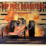 Top Fuel Dragster of the 1970s-Foreward by Tommy Ivo- by Howard Koby